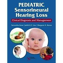 Pediatric Sensorineural Hearing Loss: Clinical Diagnosis and Management