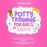 Potty Training for Girls in 3 Days: The Step-By-Step Guide to Potty Train and Get Your Toddler Diaper Free in