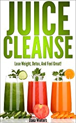Juice Cleanse : Lose Weight, Detox, And Feel Great! (Over 50 Recipes) (English Edition)