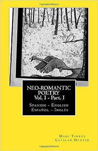 Neo-romantic Poetry Vol I - Part II: Spanish - English / Español - Inglés (Spanish Edition)