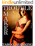 Trouble Maker: Taboo Spanking (Troublemaker Book 1)