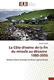 La Côte dIvoire: de la fin du miracle au désastre   1980-2005: Histoire dune récession et dune reprise brisée (Omn.Univ.Europ.) (French Edition)