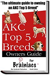 American Kennel Club Top 5 Breeds Owners Guide For Brainiacs
