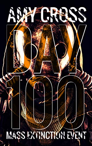 Day 100 (Mass Extinction Event Book 6) by [Cross, Amy]