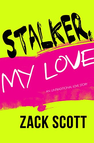 Stalker, My Love by [Scott, Zack]