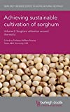 img - for Achieving sustainable cultivation of sorghum Volume 2: Sorghum utilization around the world (Burleigh Dodds Series in Agricultural Science) book / textbook / text book