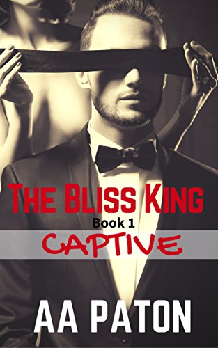 The Bliss King: Captive by AA Paton