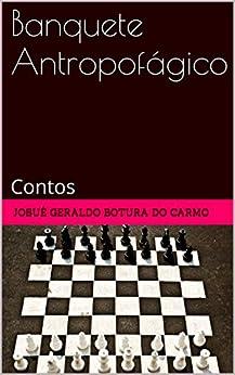 Banquete Antropofágico: Contos (Portuguese Edition) by [carmo, josué geraldo botura do]
