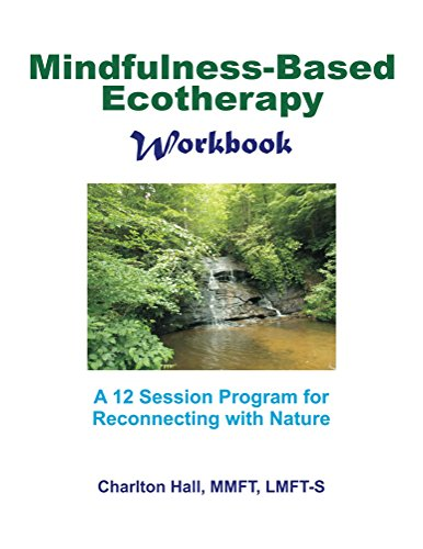 Mindfulness-Based Ecotherapy Workbook: A 12-Session Program for Reconnecting with - Charlton Hall