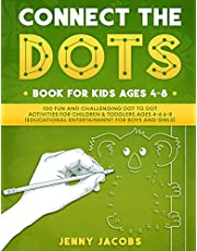 Connect The Dots Book For Kids Ages 4-8: 100 Fun And Challenging Dot To Dot Activities For Children & Toddlers Ages 4-6 6-8 (Educational Entertainment For Boys And Girls)