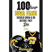 100 Things Iowa Fans Should Know & Do Before They Die (100 Things...Fans Should Know)