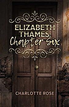 Elizabeth Thames: Chapter Six (English Edition) de [Rose, Charlotte]
