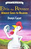 Elvis the Rooster Almost Goes to Heaven, Denys Cazet, 0060005009