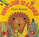 How Loud Is a Lion?, Clare Beaton, 1846860008
