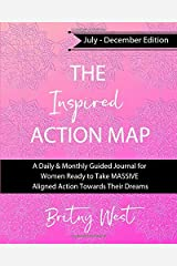 The Inspired Action Map: July-December Edition: A Daily & Monthly Guided Journal for Women Ready to Take Massive Aligned Action Towards Their Dreams Paperback