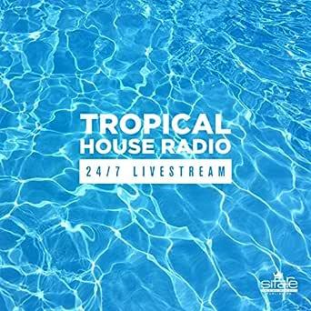 Tropical House Radio 24 7 Livestream By Various Artists On Amazon Music Amazon Com