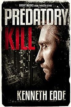 Predatory Kill: A Lawyer Brent Marks Legal Thriller (Brent Marks Legal Thriller Series Book 2) (English Edition) por [Eade, Kenneth]