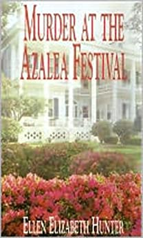 MURDER AT THE AZALEA FESTIVAL (Magnolia Mystery Wilmington Series Book 3) by [Hunter, Ellen Elizabeth]