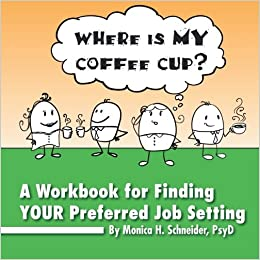 Where Is My Coffee Cup?: A Workbook for Finding Your Preferred Job Setting