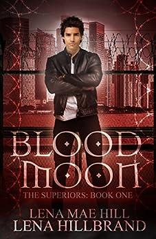 Blood Moon: A New Adult Urban Fantasy Vampire Novel (The Superiors Book 1) by [Hillbrand, Lena, Hill, Lena Mae]