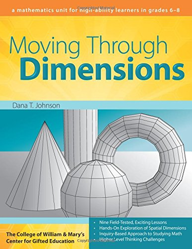 Moving Through Dimensions: A Mathematics Unit for High Ability Learners in Grades 6-8 (College of William & Mary Curriculum Units)