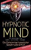 Hypnotic Mind - Die Geheimnisse hypnotischer Sprachmuster enthüllt Band 1