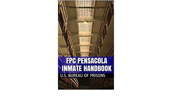 fpc pensacola inmate handbook kindle edition by us bureau of prisons politics social sciences kindle ebooks amazoncom