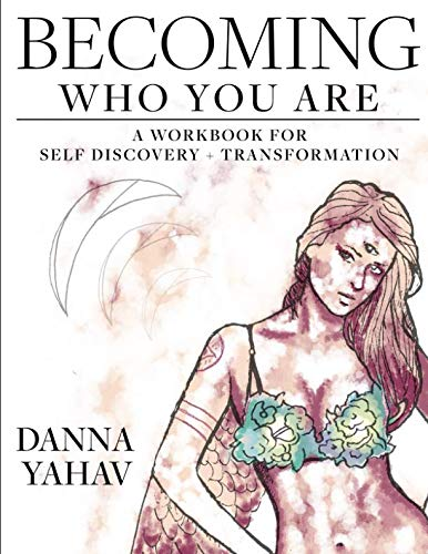 Becoming Who You Are: A Workbook For Self Discovery