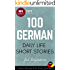 100 German Daily Life Short Stories For Beginners: Learn German With Short Stories (German Edition)