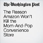 The Reason Amazon Won't Kill the Mom-And-Pop Convenience Store   Gene Marks