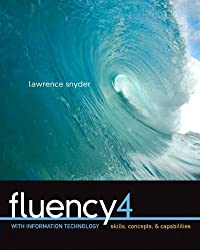 Fluency with Information Technology: Skills, Concepts, and Capabilities, 4th Edition