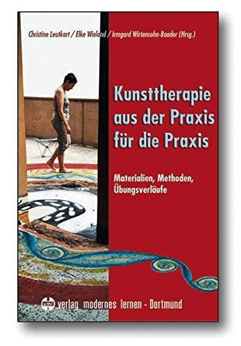 Kunsttherapie   Aus Der Praxis Für Die Praxis  Materialien   Methoden   Übungsverläufe