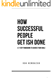 How Successful People Get Ish Done