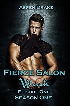 Fierce Salon: Wash, Episode 1: Season One, a new adult serial (Fierce Salon Season 1) by [Drake, Aspen]
