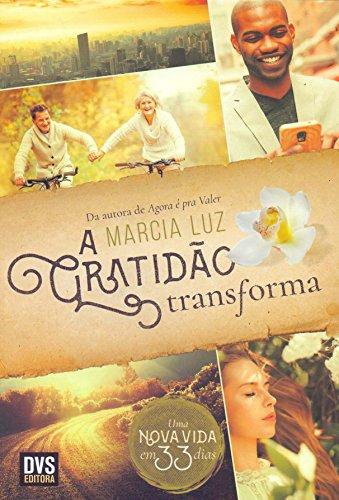 A Gratidão Transforma. Uma Nova Vida em 33 Dias