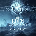 The Eden Conspiracy: The Liberty Box Trilogy, Book 2 | C.A. Gray