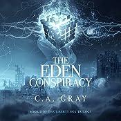 The Eden Conspiracy: The Liberty Box Trilogy, Book 2 | C.A. Gray