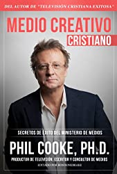 Medio Creativo Cristiano: Secretos de éxito del Ministerio de Medios (Spanish Edition)