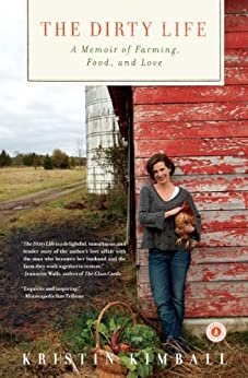 The Dirty Life: On Farming, Food, and Love by [Kimball, Kristin]