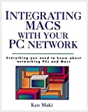 Integrating Macs with Your PC Network, Ken Maki, 0471305057