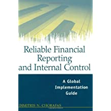 Reliable Financial Reporting and Internal Control: A Global Implementation Guide
