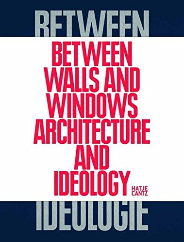 Between Walls and Windows Architektur und Ideologie (Englisch) Taschenbuch – 15. Oktober 2012 Hrsg. Valerie Smith Hatje Cantz Verlag 3775734740 Commercial & Industrial