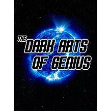The Dark Arts of Genius