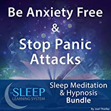 Be Anxiety Free and Stop Panic Attacks: Sleep Meditation and Hypnosis Bundle: The Sleep Learning System Audiobook by Joel Thielke Narrated by Joel Thielke