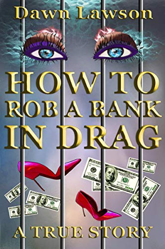 How to Rob a Bank in Drag: A True Story of Odd LGBT Issues (Best High Heels To Walk In)