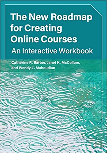 The New Roadmap for Creating Online Courses: An Interactive Workbook - Original PDF