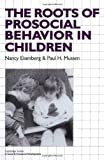 img - for The Roots of Prosocial Behavior in Children (Cambridge Studies in Social and Emotional Development) by Nancy Eisenberg (1989-08-25) book / textbook / text book