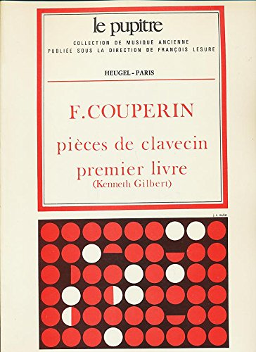 Franois Couperin: pices de clavecin, premier livre (Le pupitre: Collection de musique ancienne publie sous la direction de Franois Lesure, L.P. 21)