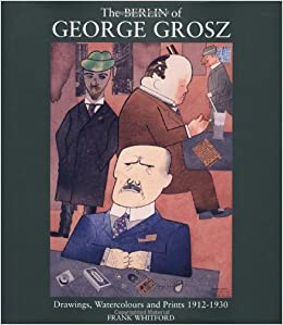 The Berlin of George Grosz: Drawings, Watercolours and