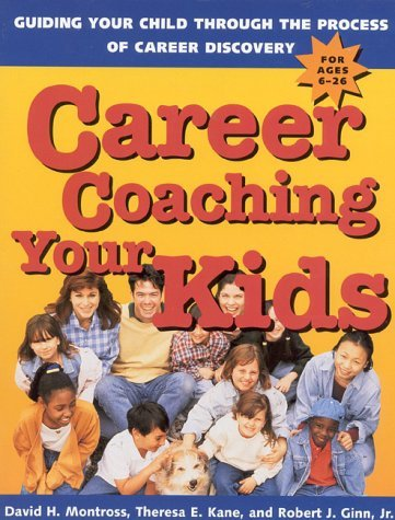 Career Coaching Your Kids: Guiding Your Child Through the Process of Career Discovery by David H. Montross (1997-05-13)